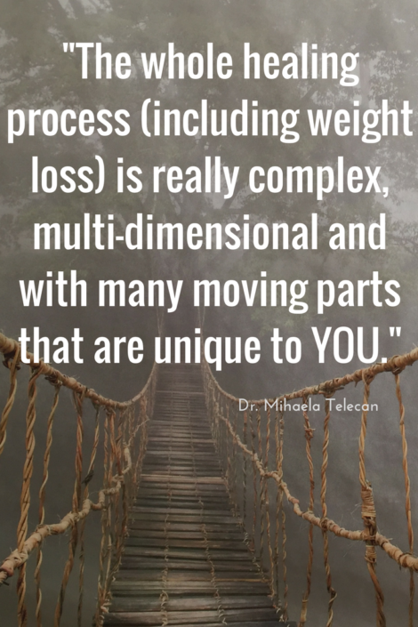 The whole healing process (including weight loss) is really complex, multi-dimensional and with many moving parts that are unique to YOU.